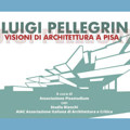 Luigi Pellegrin, visioni di architettura a Pisa
