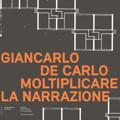 Giancarlo De Carlo. Moltiplicare la narrazione