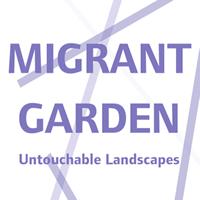 Migrant Garden. Untouchable Landscapes