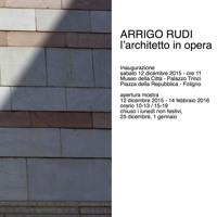 Arrigo Rudi. L'architetto in opera