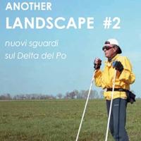 Another landscape: nuovi sguardi sul Delta del Po