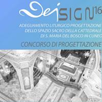 DeiSign 2016: adeguamento liturgico e progettazione dello spazio sacro della Cattedrale di S.Maria del Bosco in Cuneo