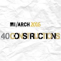 40 CONSTRUCTIONS - MI/ARCH 2016: quando l'architettura comunica con l'ingegneria