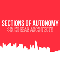 Sections of Autonomy. Six Korean Architects. A Milano la mostra dedicata a sei progettisti coreani contemporanei
