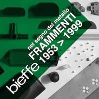Nel segno del metallo. Frammenti Bieffe 1953 - 1999