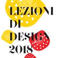 Lezioni di Design 2018: appuntamenti su storia, creatività e mercato del design