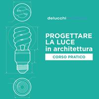 Progettare la luce in architettura. Corso pratico a Torino, Genova, Vicenza e Treviso