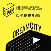 SPAM - Dream City, arriva a Roma il primo festival dell'architettura. Ecco gli eventi e gli ospiti in programma